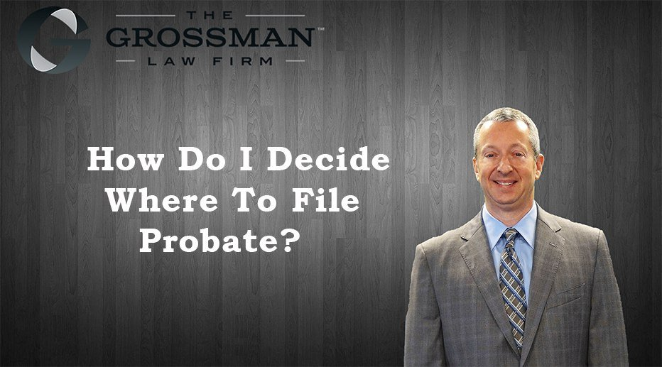 How Do I Decide Where To File Probate?