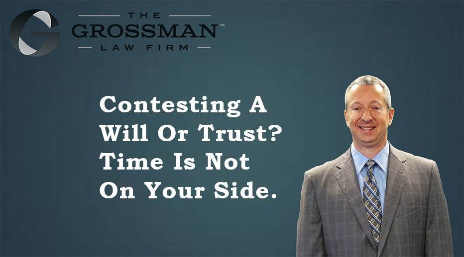 Contesting a Will or Trust?  Time is Not on Your Side.