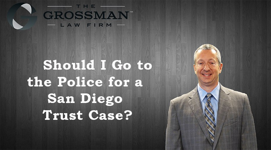 Should I Go to the Police for a San Diego Trust Case?