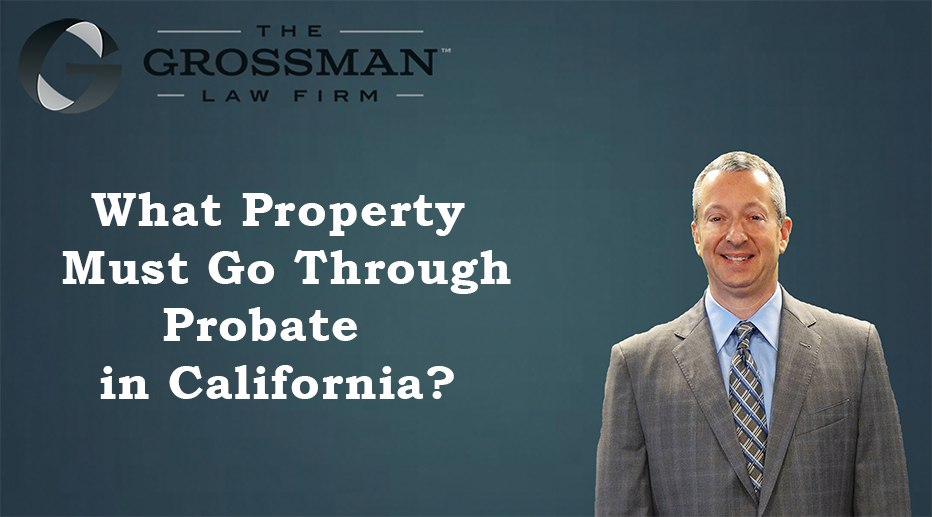 What Property Must Go Through California Probate?