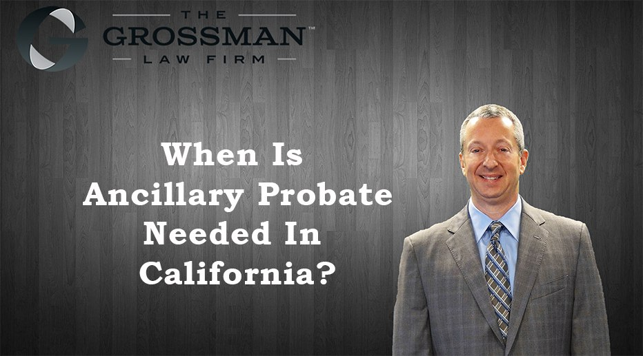 When Is Ancillary Probate Needed In California?