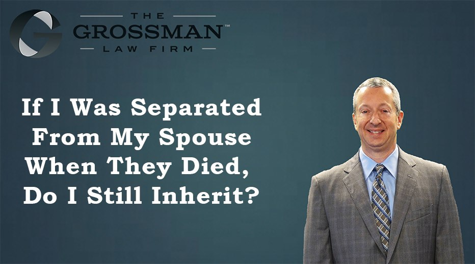 If We Were Separated When They Died, Do I Still Inherit?