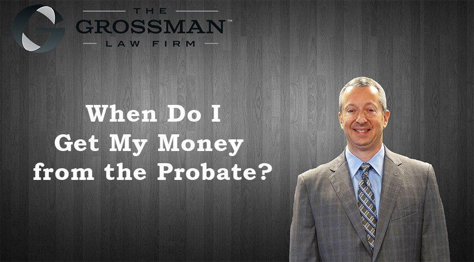 When Do I Get My Money from the Probate?
