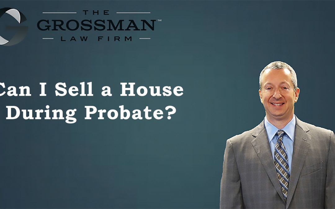 Can I Sell a House During Probate?