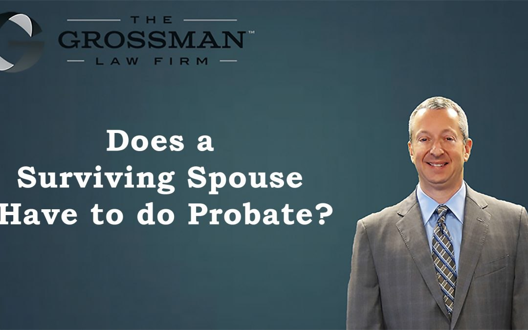 Does a Surviving Spouse Have to do Probate?