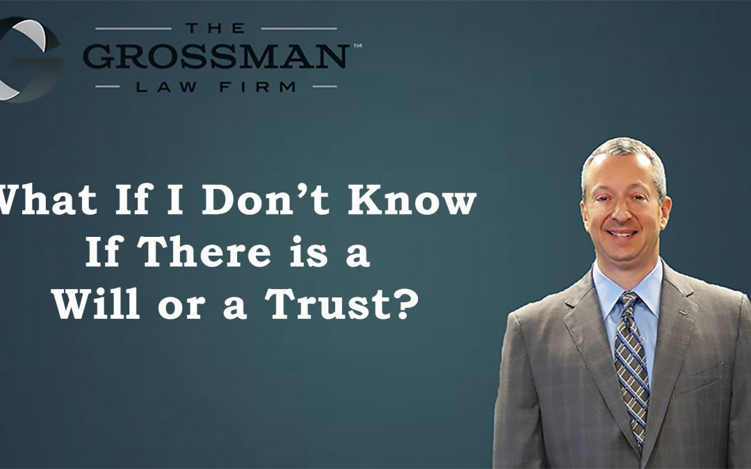 What If I Don't Know If There is a Will or a Trust?